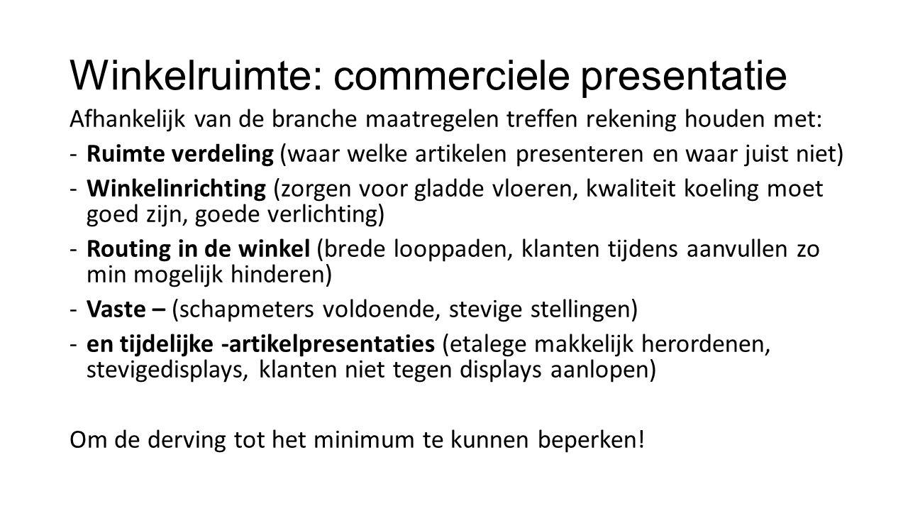 Winkelruimte: commerciele presentatie Afhankelijk van de branche maatregelen treffen rekening houden met: -Ruimte verdeling (waar welke artikelen pres