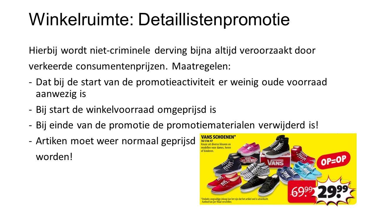 Winkelruimte: Detaillistenpromotie Hierbij wordt niet-criminele derving bijna altijd veroorzaakt door verkeerde consumentenprijzen. Maatregelen: -Dat
