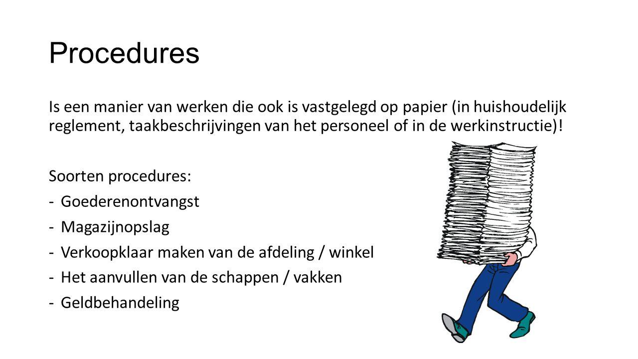 Procedures Is een manier van werken die ook is vastgelegd op papier (in huishoudelijk reglement, taakbeschrijvingen van het personeel of in de werkins
