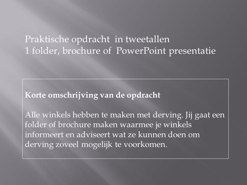Praktische opdracht in tweetallen 1 folder, brochure of PowerPoint presentatie Korte omschrijving van de opdracht Alle winkels hebben te maken met der