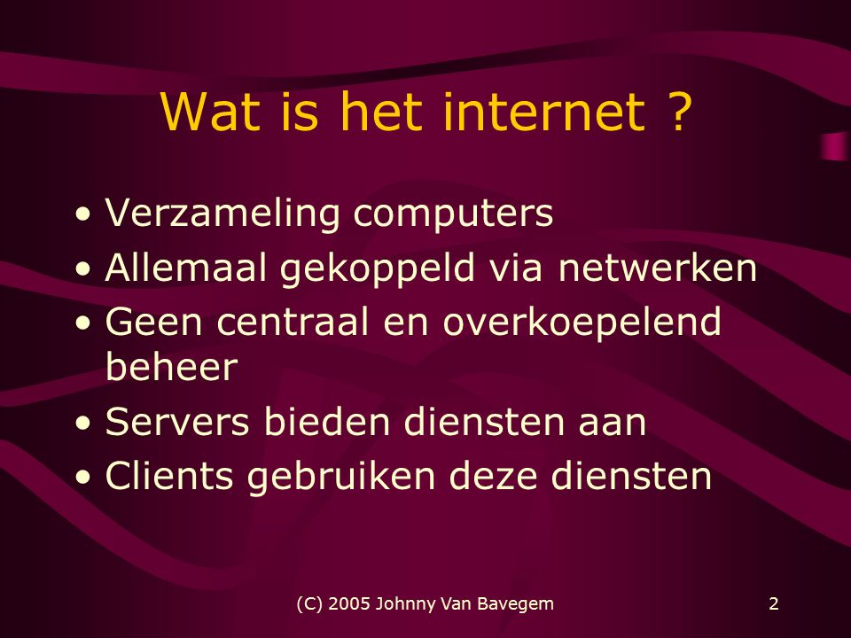 (C) 2005 Johnny Van Bavegem2 Wat is het internet .