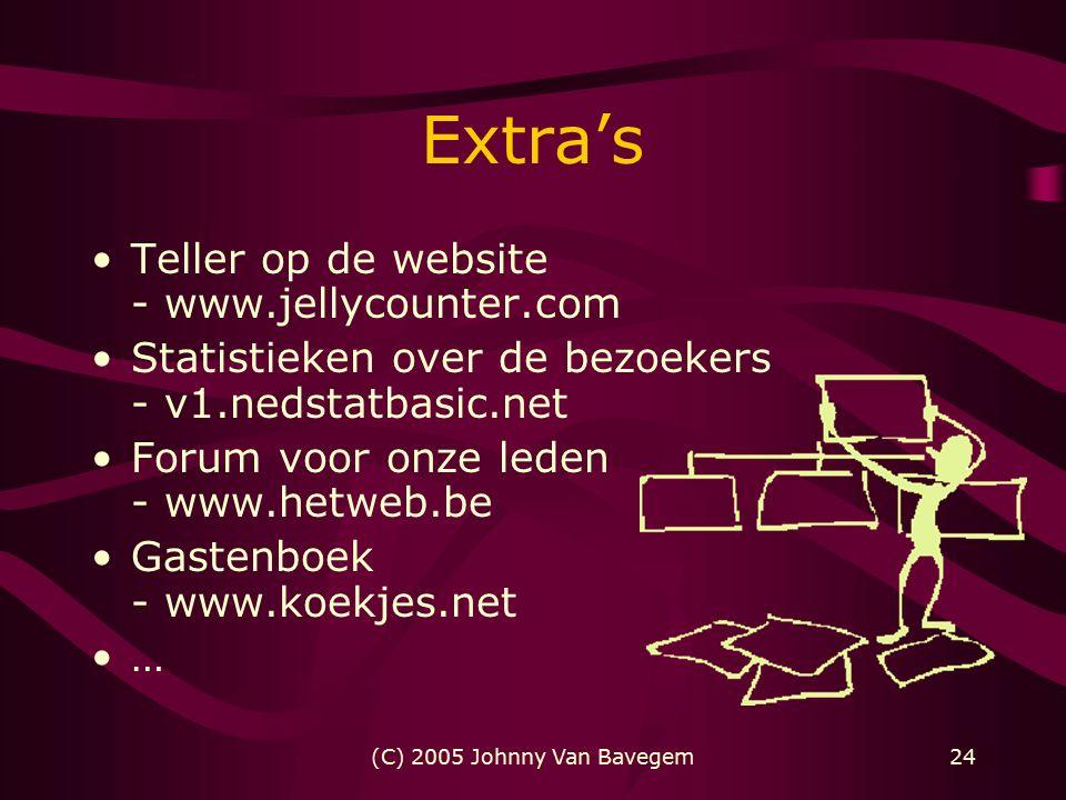 (C) 2005 Johnny Van Bavegem24 Extra's Teller op de website - www.jellycounter.com Statistieken over de bezoekers - v1.nedstatbasic.net Forum voor onze leden - www.hetweb.be Gastenboek - www.koekjes.net …