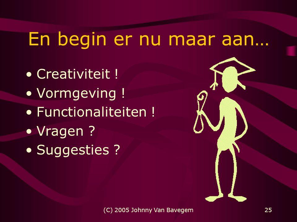 (C) 2005 Johnny Van Bavegem25 En begin er nu maar aan… Creativiteit .