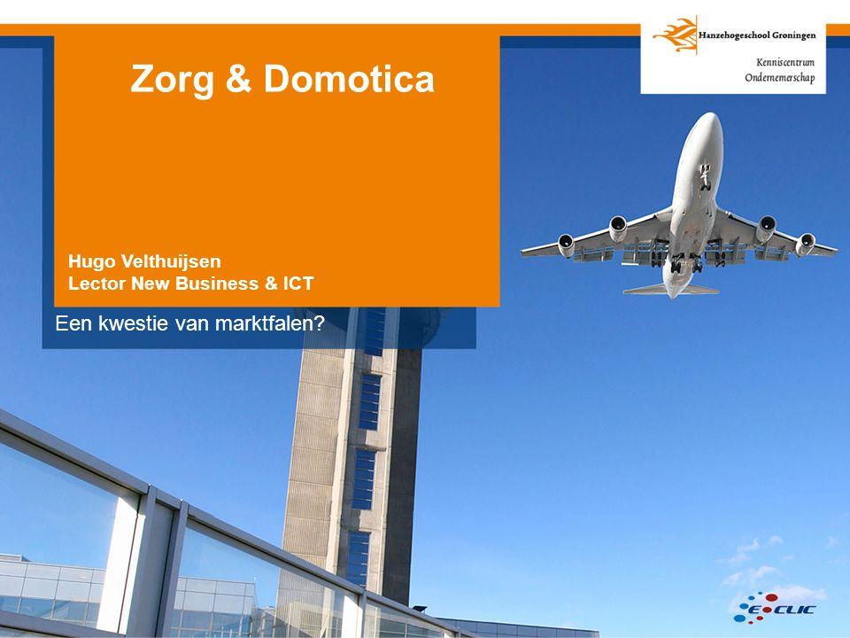 Zorg & Domotica Hugo Velthuijsen Lector New Business & ICT Een kwestie van marktfalen
