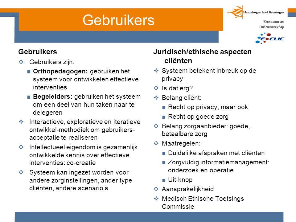 Gebruikers  Gebruikers zijn: ■Orthopedagogen: gebruiken het systeem voor ontwikkelen effectieve interventies ■Begeleiders: gebruiken het systeem om e