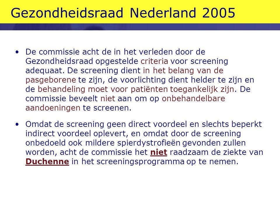 Gezondheidsraad Nederland 2005 De commissie acht de in het verleden door de Gezondheidsraad opgestelde criteria voor screening adequaat.