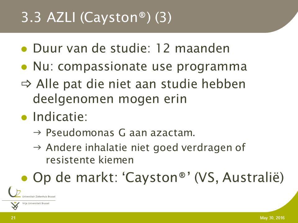 21 May 30, 2016 3.3 AZLI (Cayston®) (3) Duur van de studie: 12 maanden Nu: compassionate use programma  Alle pat die niet aan studie hebben deelgenomen mogen erin Indicatie: Pseudomonas G aan azactam.