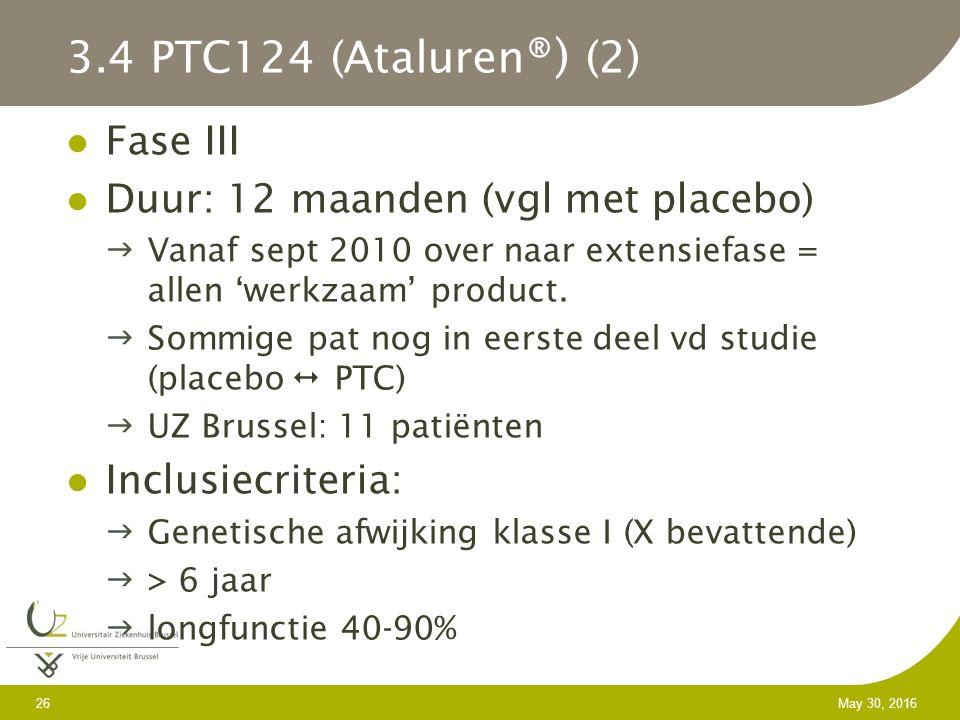 26 May 30, 2016 3.4 PTC124 (Ataluren ®) (2) Fase III Duur: 12 maanden (vgl met placebo) Vanaf sept 2010 over naar extensiefase = allen 'werkzaam' product.