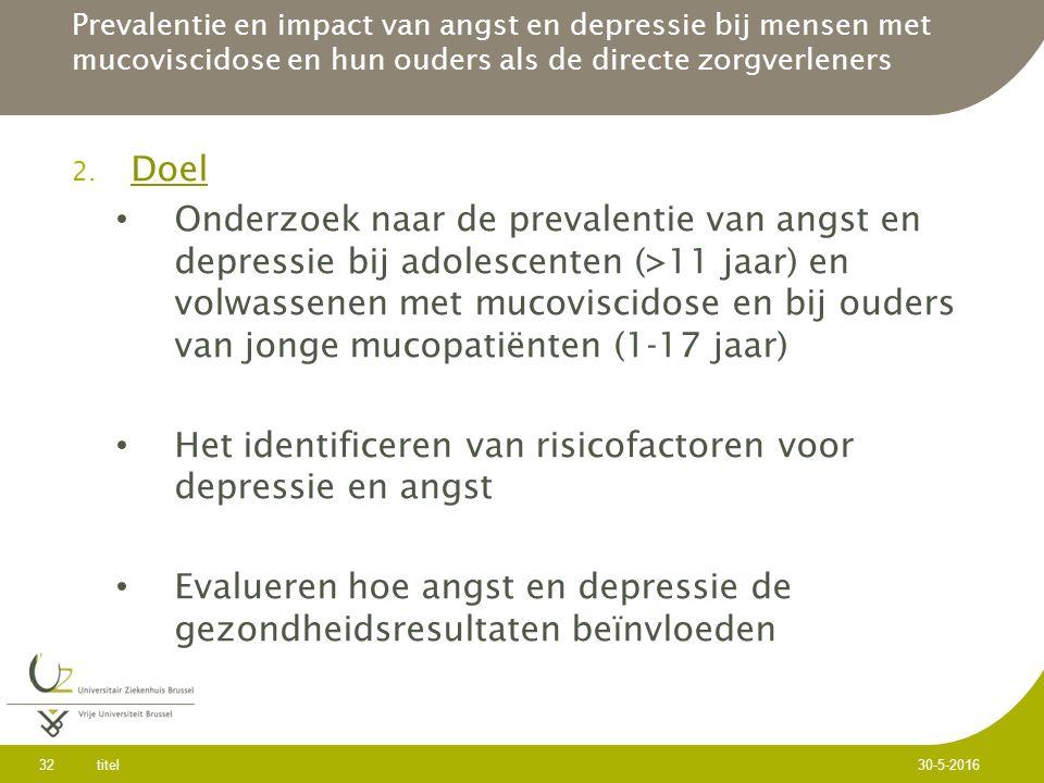2. Doel Onderzoek naar de prevalentie van angst en depressie bij adolescenten (>11 jaar) en volwassenen met mucoviscidose en bij ouders van jonge muco