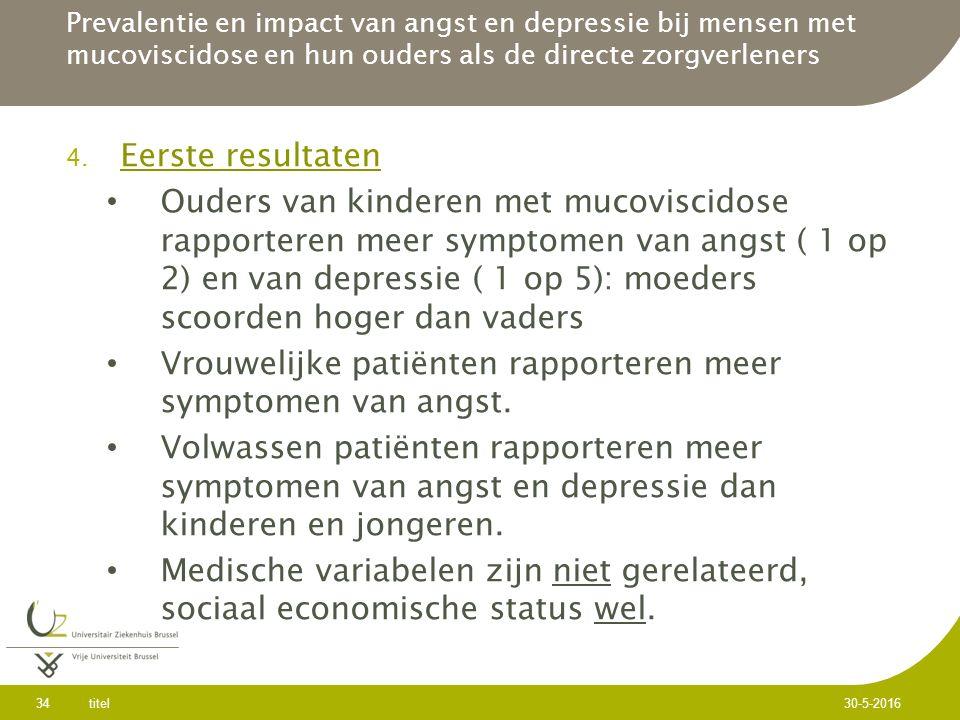 4. Eerste resultaten Ouders van kinderen met mucoviscidose rapporteren meer symptomen van angst ( 1 op 2) en van depressie ( 1 op 5): moeders scoorden