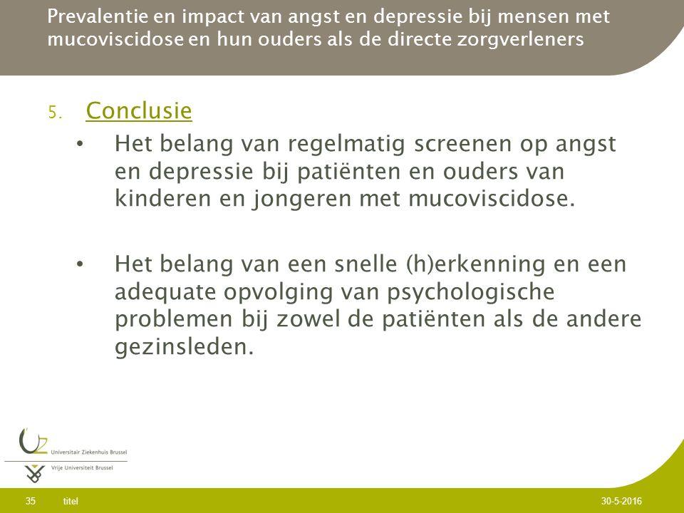 5. Conclusie Het belang van regelmatig screenen op angst en depressie bij patiënten en ouders van kinderen en jongeren met mucoviscidose. Het belang v
