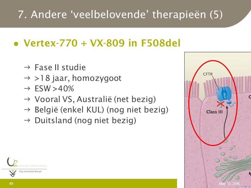 7. Andere 'veelbelovende' therapieën (5) Vertex-770 + VX-809 in F508del Fase II studie >18 jaar, homozygoot ESW >40% Vooral VS, Australië (net bez