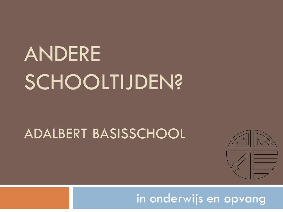ANDERE SCHOOLTIJDEN ADALBERT BASISSCHOOL in onderwijs en opvang