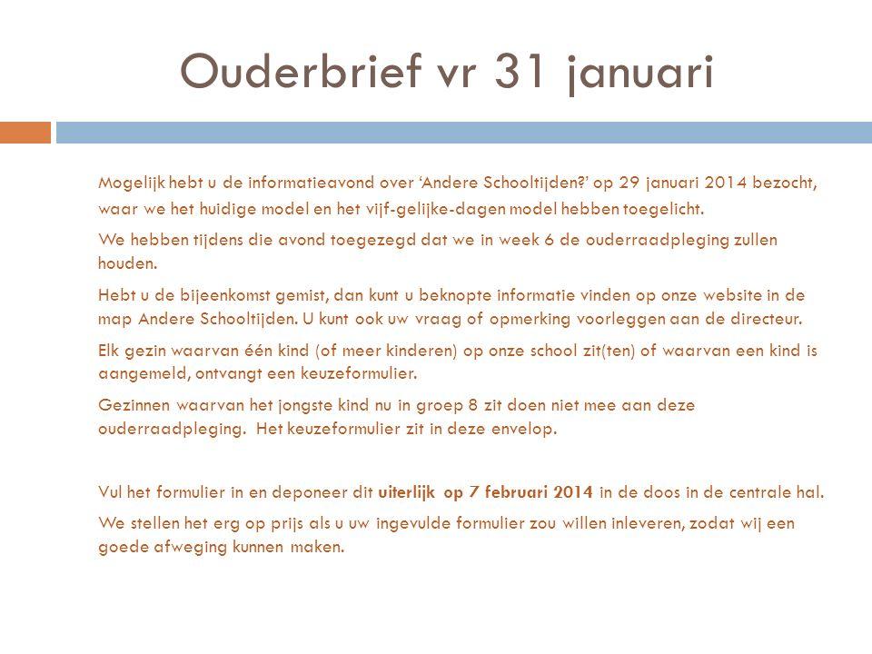 Ouderbrief vr 31 januari Mogelijk hebt u de informatieavond over 'Andere Schooltijden ' op 29 januari 2014 bezocht, waar we het huidige model en het vijf-gelijke-dagen model hebben toegelicht.
