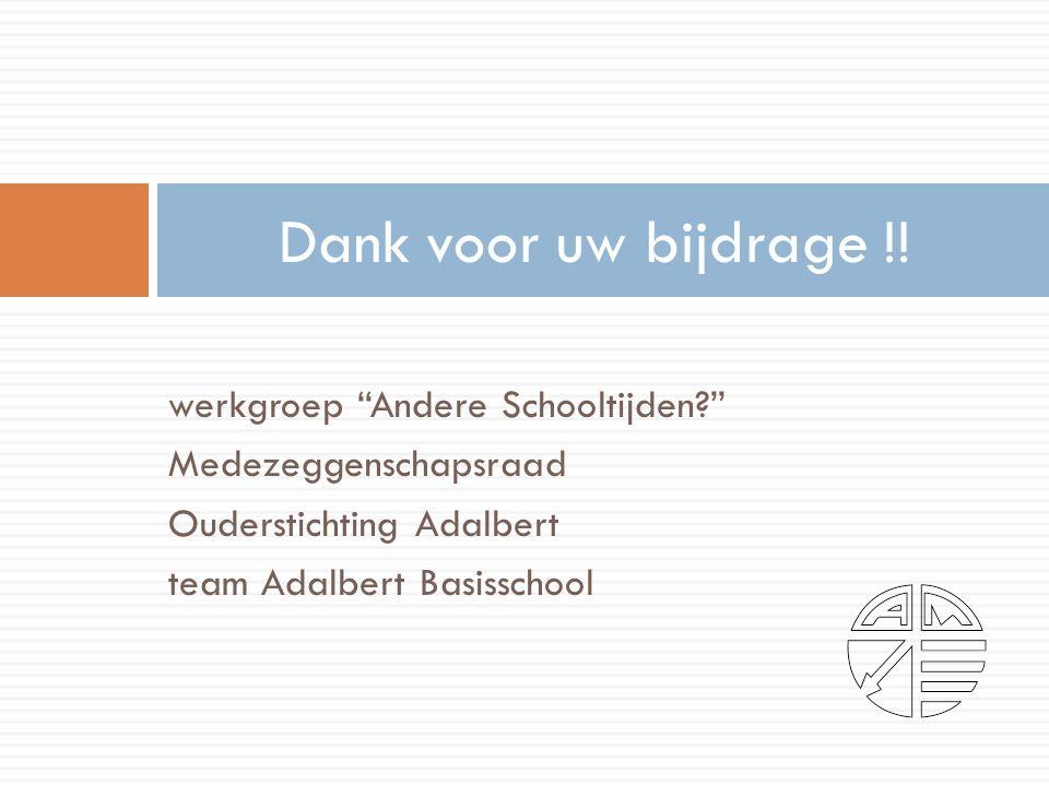 werkgroep Andere Schooltijden Medezeggenschapsraad Ouderstichting Adalbert team Adalbert Basisschool Dank voor uw bijdrage !!