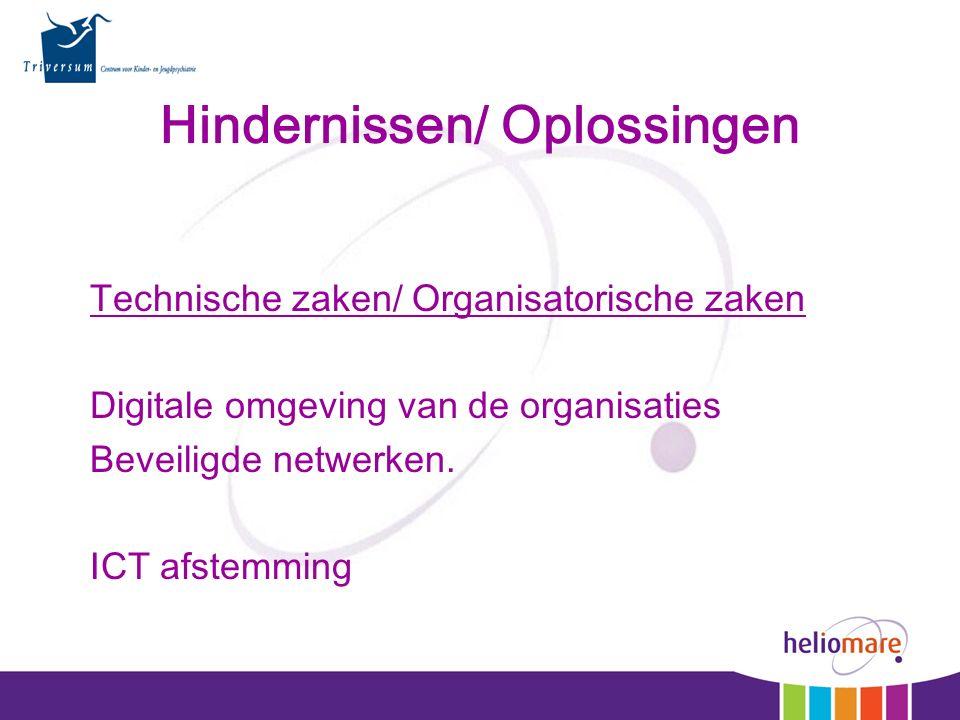 Technische zaken/ Organisatorische zaken Digitale omgeving van de organisaties Beveiligde netwerken. ICT afstemming Hindernissen/ Oplossingen