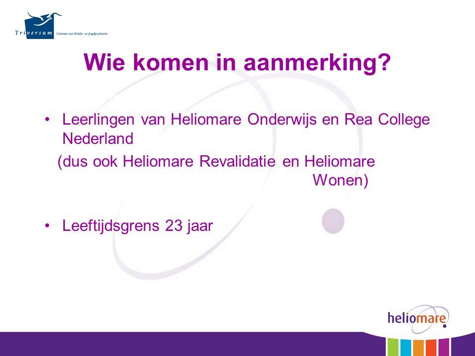 Leerlingen van Heliomare Onderwijs en Rea College Nederland (dus ook Heliomare Revalidatie en Heliomare Wonen) Leeftijdsgrens 23 jaar Wie komen in aan