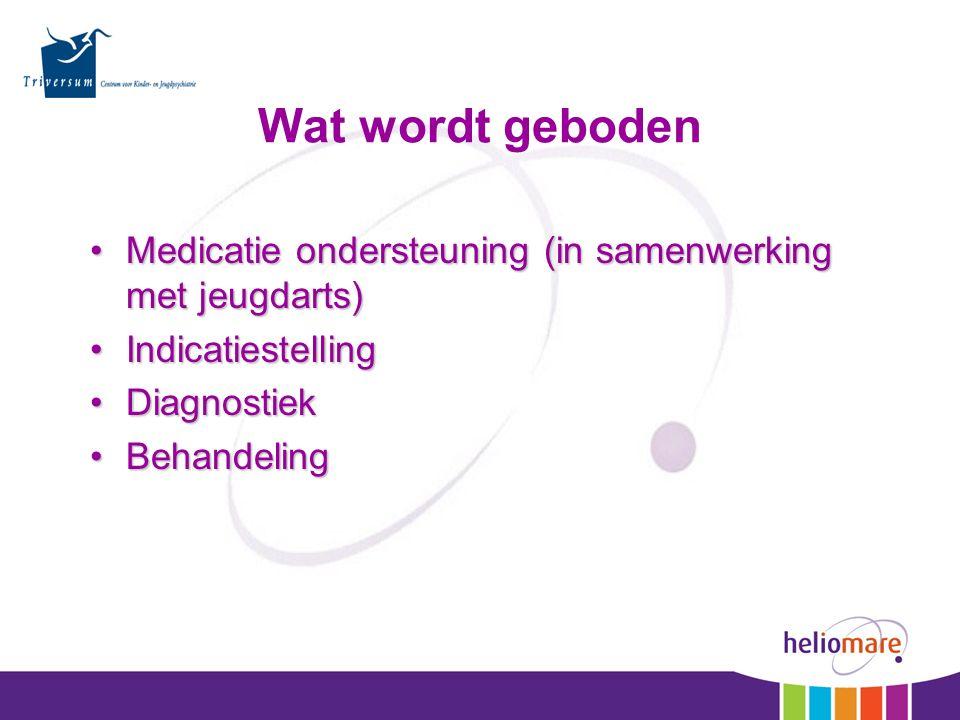 Medicatie ondersteuning (in samenwerking met jeugdarts)Medicatie ondersteuning (in samenwerking met jeugdarts) IndicatiestellingIndicatiestelling DiagnostiekDiagnostiek BehandelingBehandeling Wat wordt geboden