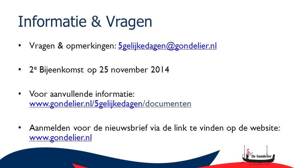 Informatie & Vragen Vragen & opmerkingen: 5gelijkedagen@gondelier.nl5gelijkedagen@gondelier.nl 2 e Bijeenkomst op 25 november 2014 Voor aanvullende informatie: www.gondelier.nl/5gelijkedagen/documenten www.gondelier.nl/5gelijkedagen Aanmelden voor de nieuwsbrief via de link te vinden op de website: www.gondelier.nl www.gondelier.nl