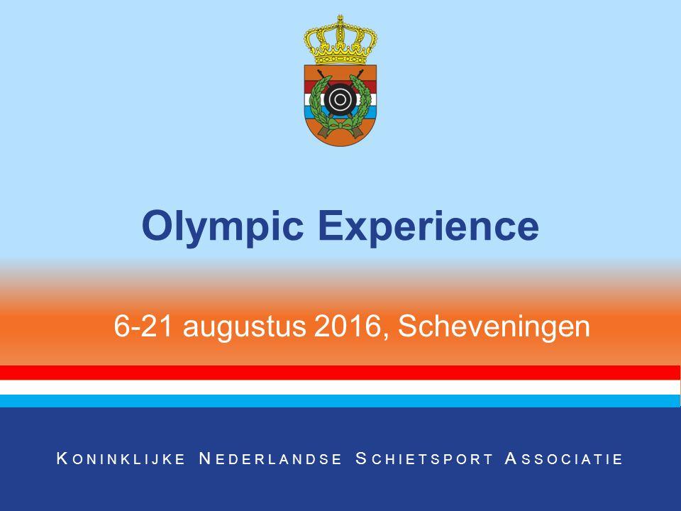 K ONINKLIJKE N EDERLANDSE S CHIETSPORT A SSOCIATIE Olympic Experience 6-21 augustus 2016, Scheveningen
