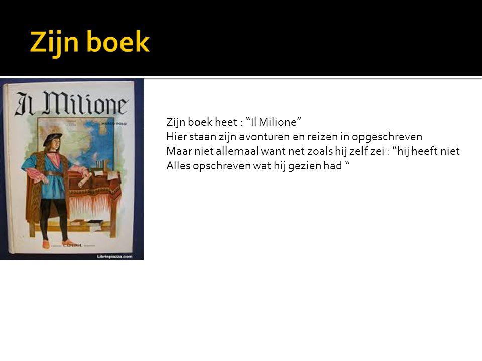 Zijn boek heet : Il Milione Hier staan zijn avonturen en reizen in opgeschreven Maar niet allemaal want net zoals hij zelf zei : hij heeft niet Alles opschreven wat hij gezien had