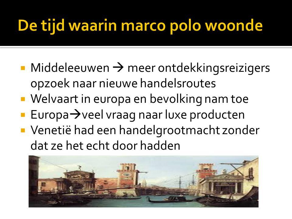  Marco polo werd in 1254 in Venetië geboren  vader Niccolo Polo : rijke koopman die in luxe artikelen handelden en ze invoerde uit Azië  Zijn vader en zijn oom Matteo Polo : gingen in 1260 naar China om te handelen in specerijen, diamanten en zijde, zij keerde terug in 1269  moeder van Marco Polo : gestorven net voor dat zijn vader terugkwam  Twee jaar later  ze vertrokken weer naar China en Marco polo die 17 jaar was mocht mee  20 jaar lang : bleef hij in het rijk van de grote Khan, de keizer, als diplomaat  Ze vertrokken weer om een Mongoolse prinses naar heet westen te brengen omdat ze moest trouwen met een Perzische koning  Marco polo  Een zeer nieuwsgierige man !