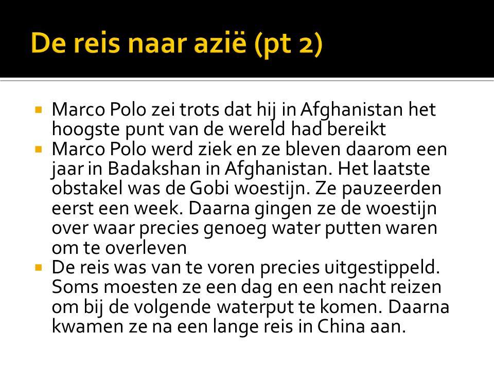  Marco Polo zei trots dat hij in Afghanistan het hoogste punt van de wereld had bereikt  Marco Polo werd ziek en ze bleven daarom een jaar in Badakshan in Afghanistan.