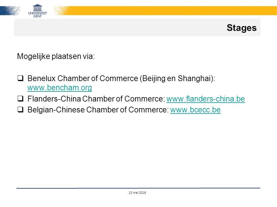 Mogelijke plaatsen via:  Benelux Chamber of Commerce (Beijing en Shanghai): www.bencham.org www.bencham.org  Flanders-China Chamber of Commerce: www.flanders-china.bewww.flanders-china.be  Belgian-Chinese Chamber of Commerce: www.bcecc.bewww.bcecc.be 13 mei 2016 Stages
