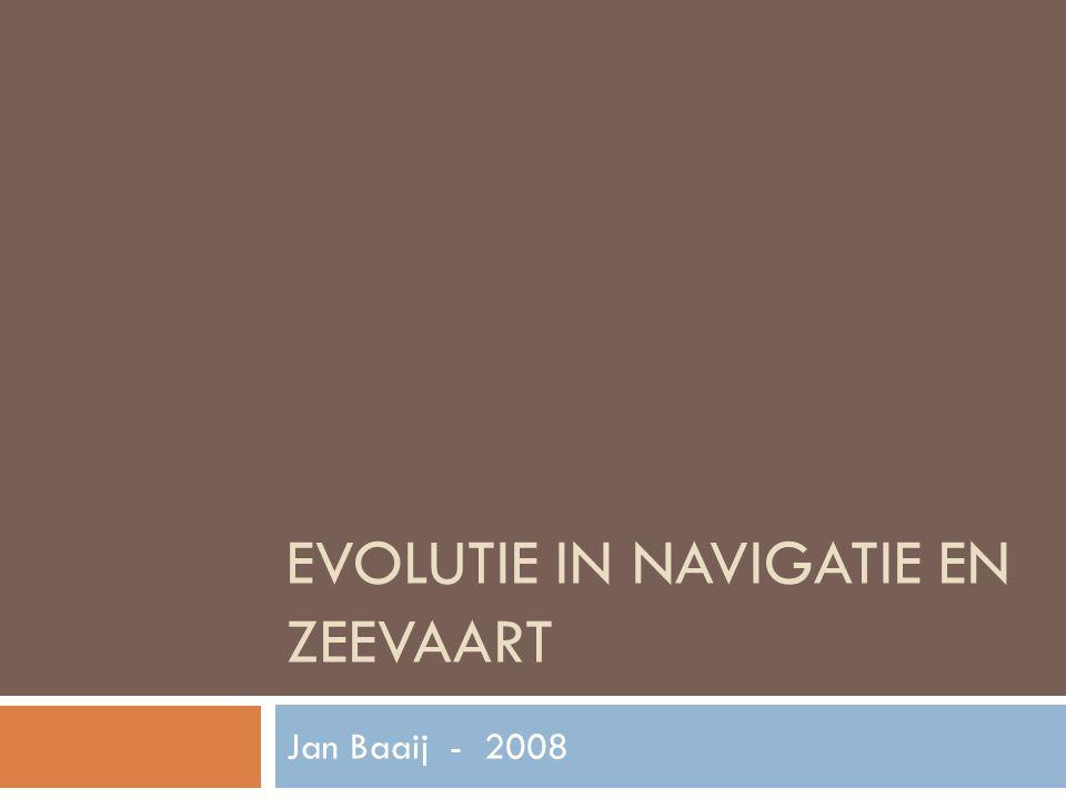 EVOLUTIE IN NAVIGATIE EN ZEEVAART Jan Baaij - 2008