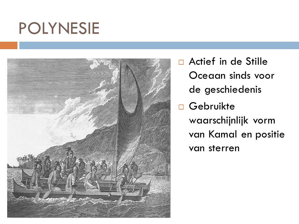 POLYNESIE  Actief in de Stille Oceaan sinds voor de geschiedenis  Gebruikte waarschijnlijk vorm van Kamal en positie van sterren