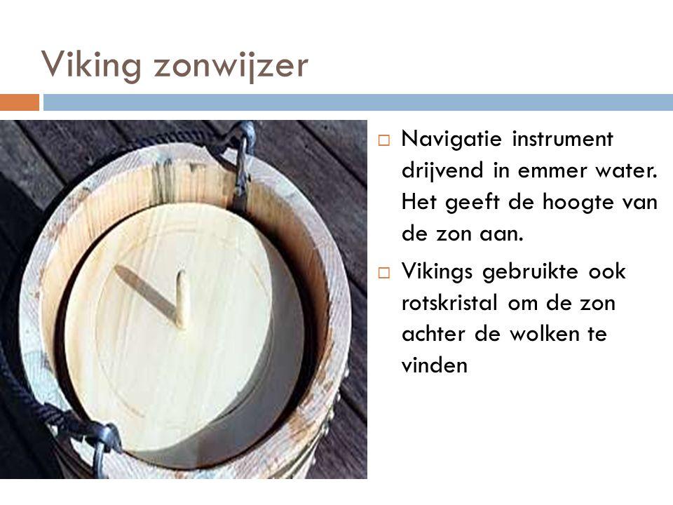 Viking zonwijzer  Navigatie instrument drijvend in emmer water.