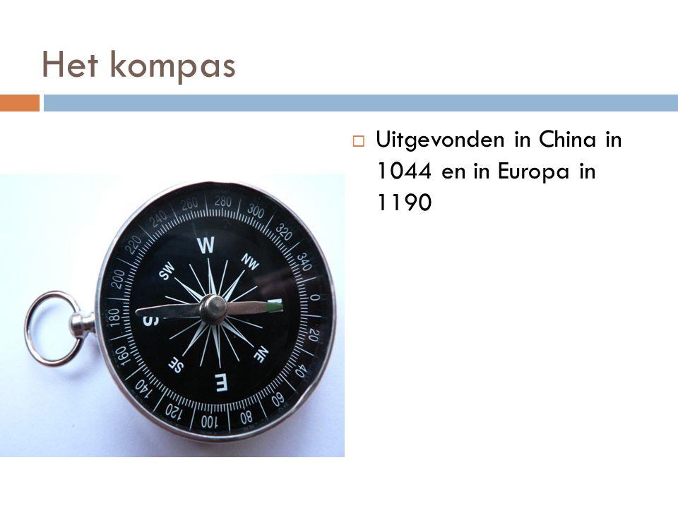 Het kompas  Uitgevonden in China in 1044 en in Europa in 1190