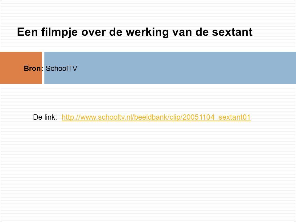 Een filmpje over de werking van de sextant Bron: SchoolTV De link: http://www.schooltv.nl/beeldbank/clip/20051104_sextant01http://www.schooltv.nl/beeldbank/clip/20051104_sextant01