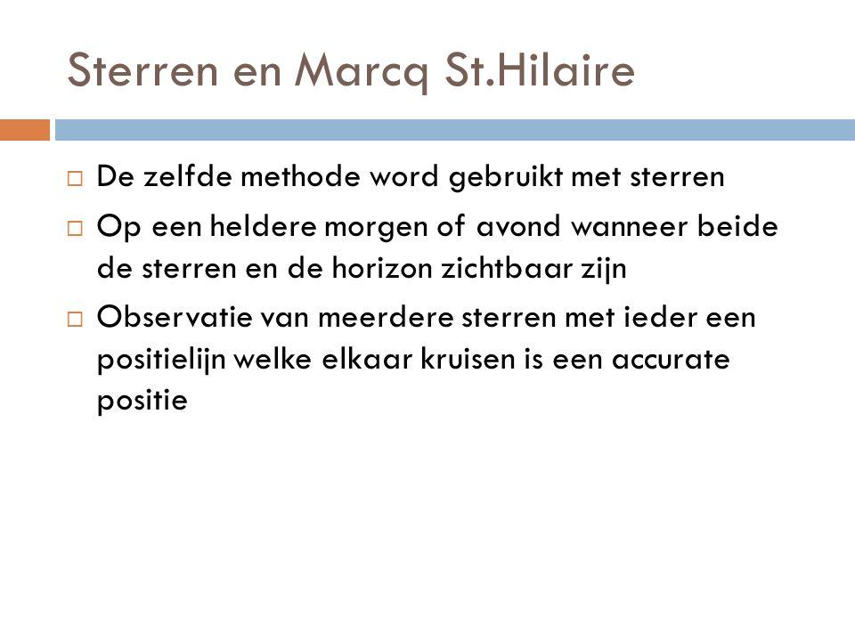 Sterren en Marcq St.Hilaire  De zelfde methode word gebruikt met sterren  Op een heldere morgen of avond wanneer beide de sterren en de horizon zichtbaar zijn  Observatie van meerdere sterren met ieder een positielijn welke elkaar kruisen is een accurate positie