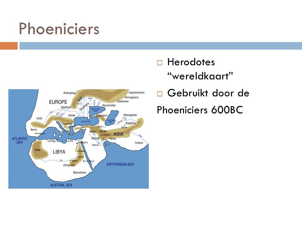 Phoeniciers  Herodotes wereldkaart  Gebruikt door de Phoeniciers 600BC
