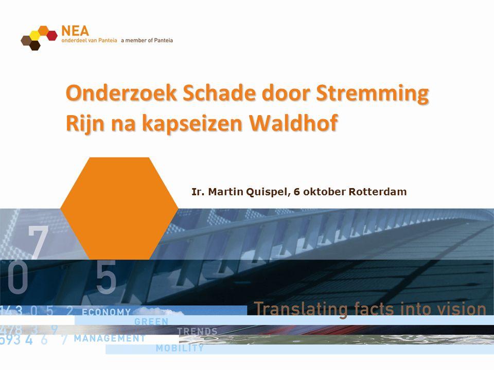 Onderzoek Schade door Stremming Rijn na kapseizen Waldhof Ir. Martin Quispel, 6 oktober Rotterdam