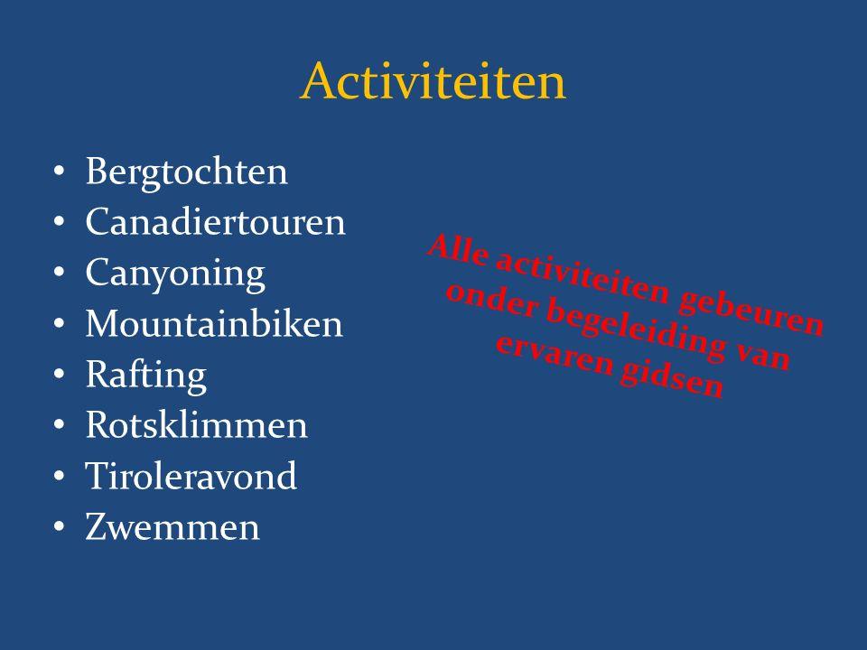 Activiteiten Bergtochten Canadiertouren Canyoning Mountainbiken Rafting Rotsklimmen Tiroleravond Zwemmen Alle activiteiten gebeuren onder begeleiding van ervaren gidsen