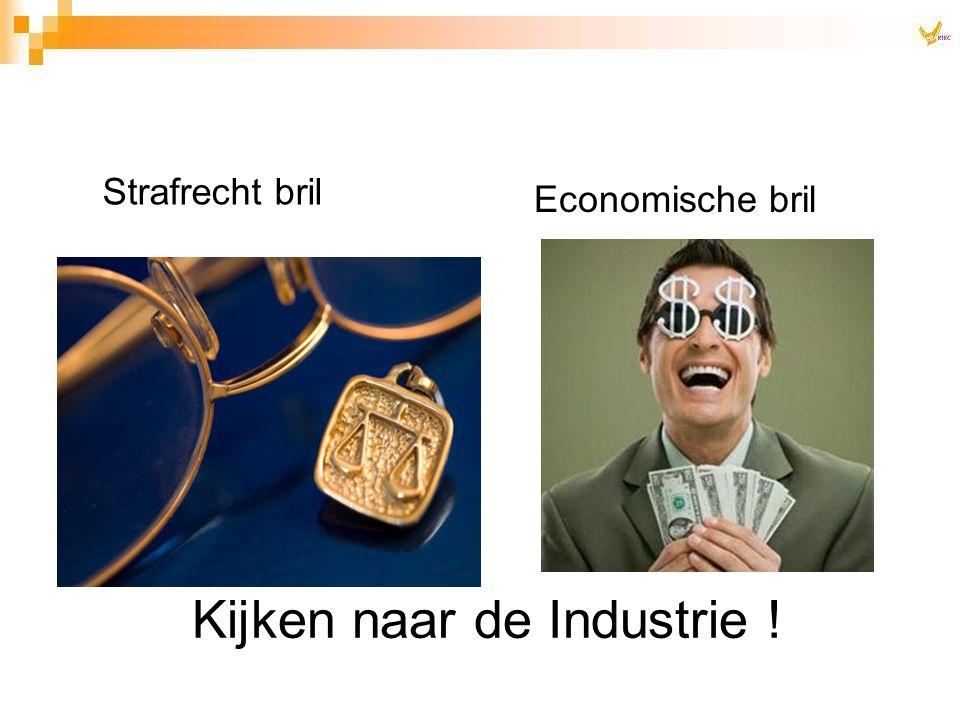 Kijken naar de Industrie ! Economische bril Strafrecht bril