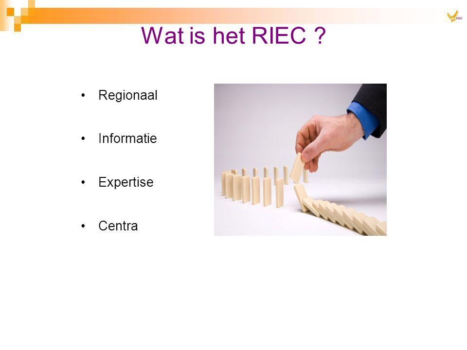 Regionaal Informatie Expertise Centra Wat is het RIEC ?
