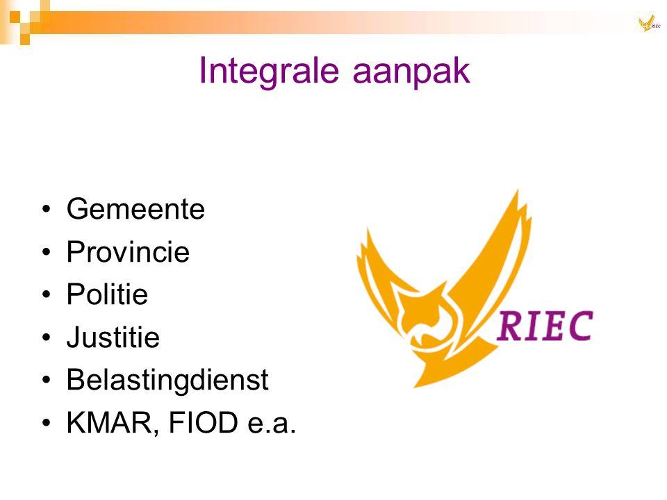 Integrale aanpak Gemeente Provincie Politie Justitie Belastingdienst KMAR, FIOD e.a.