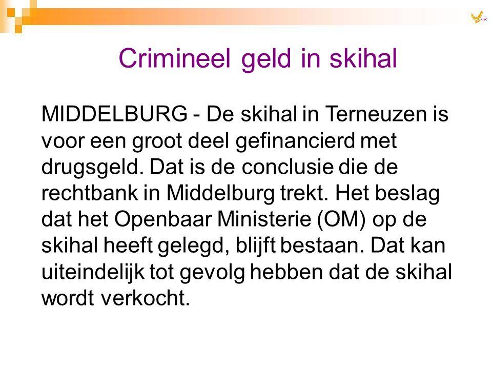 Crimineel geld in skihal MIDDELBURG - De skihal in Terneuzen is voor een groot deel gefinancierd met drugsgeld. Dat is de conclusie die de rechtbank i