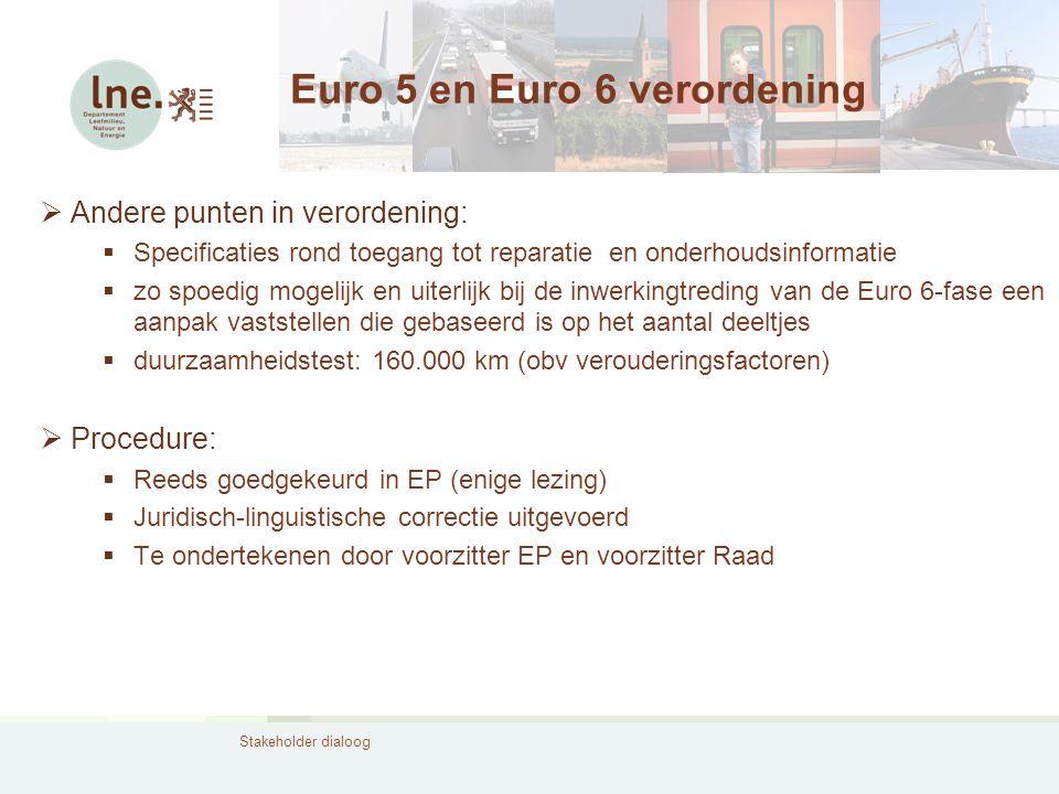 Stakeholder dialoog Euro 5 en Euro 6 verordening  Andere punten in verordening:  Specificaties rond toegang tot reparatie en onderhoudsinformatie 