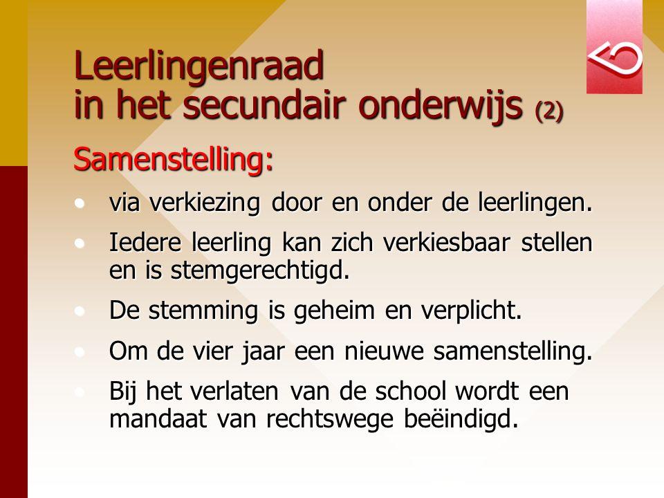 Leerlingenraad in het secundair onderwijs (2) Samenstelling: via verkiezing door en onder de leerlingen.via verkiezing door en onder de leerlingen.