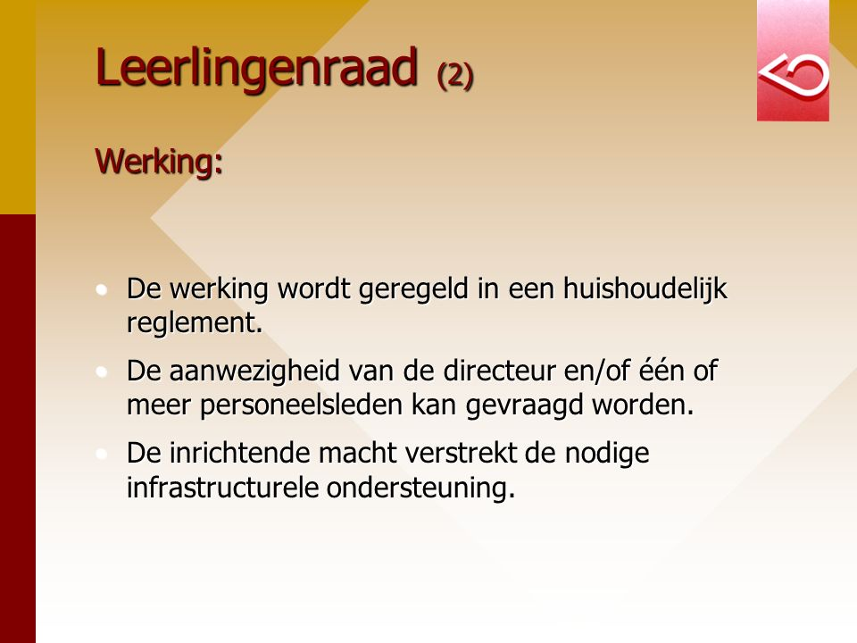 Leerlingenraad (2) Werking: De werking wordt geregeld in een huishoudelijk reglement.De werking wordt geregeld in een huishoudelijk reglement. De aanw