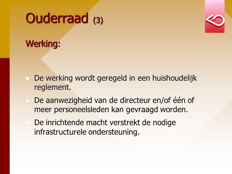 Ouderraad (3) Werking: De werking wordt geregeld in een huishoudelijk reglement.De werking wordt geregeld in een huishoudelijk reglement. De aanwezigh