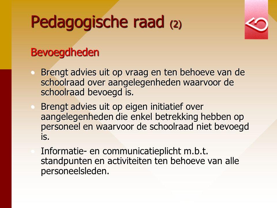Pedagogische raad (2) Bevoegdheden Brengt advies uit op vraag en ten behoeve van de schoolraad over aangelegenheden waarvoor de schoolraad bevoegd is.