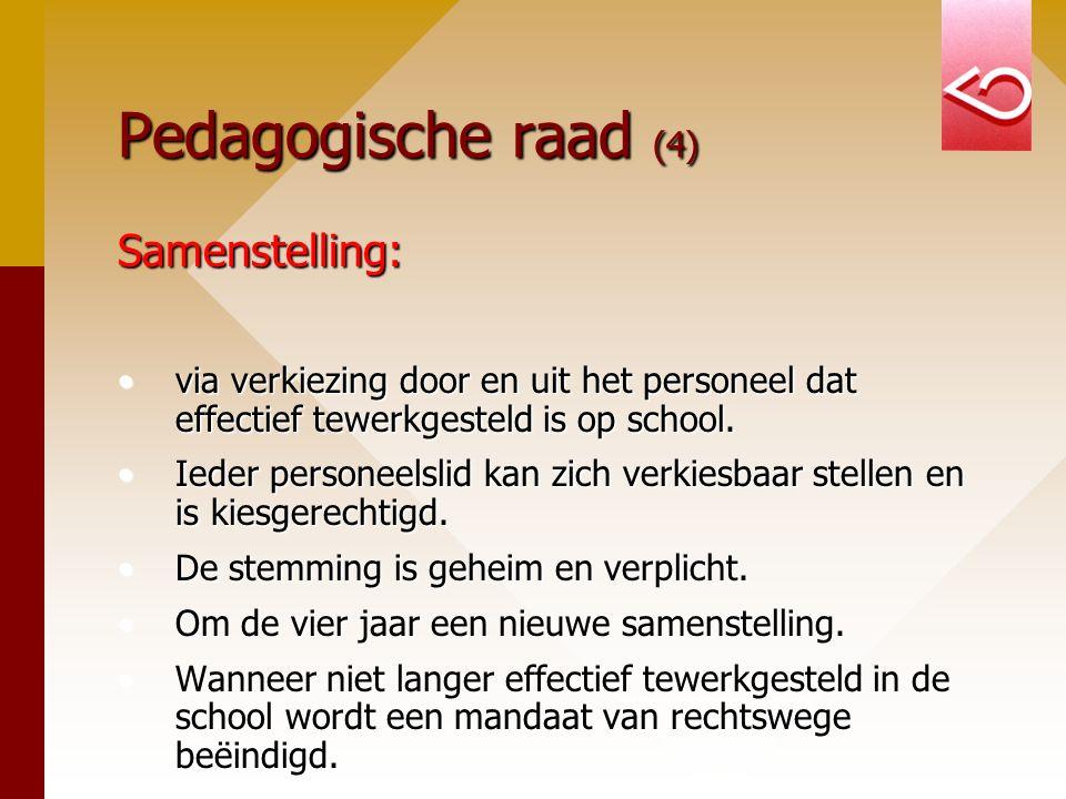 Pedagogische raad (4) Samenstelling: via verkiezing door en uit het personeel dat effectief tewerkgesteld is op school.via verkiezing door en uit het personeel dat effectief tewerkgesteld is op school.