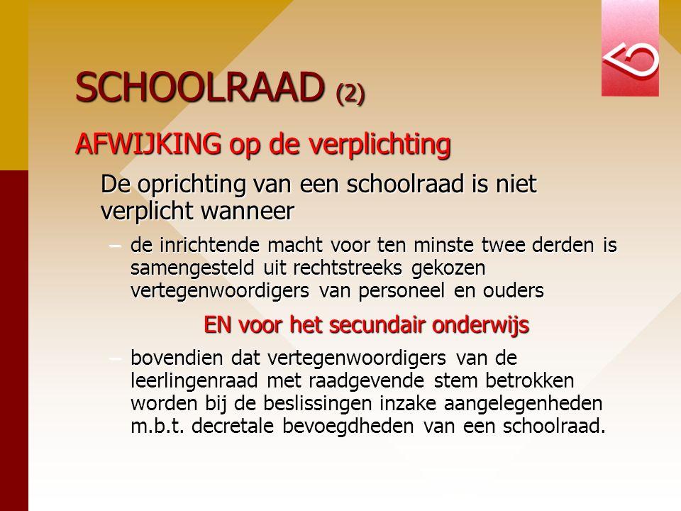 SCHOOLRAAD (2) AFWIJKING op de verplichting De oprichting van een schoolraad is niet verplicht wanneer –de inrichtende macht voor ten minste twee derd