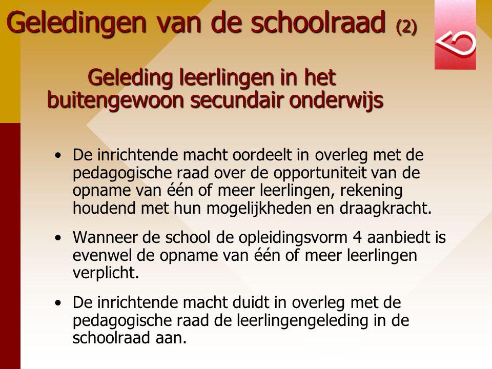 Geledingen van de schoolraad (2) Geleding leerlingen in het buitengewoon secundair onderwijs De inrichtende macht oordeelt in overleg met de pedagogis