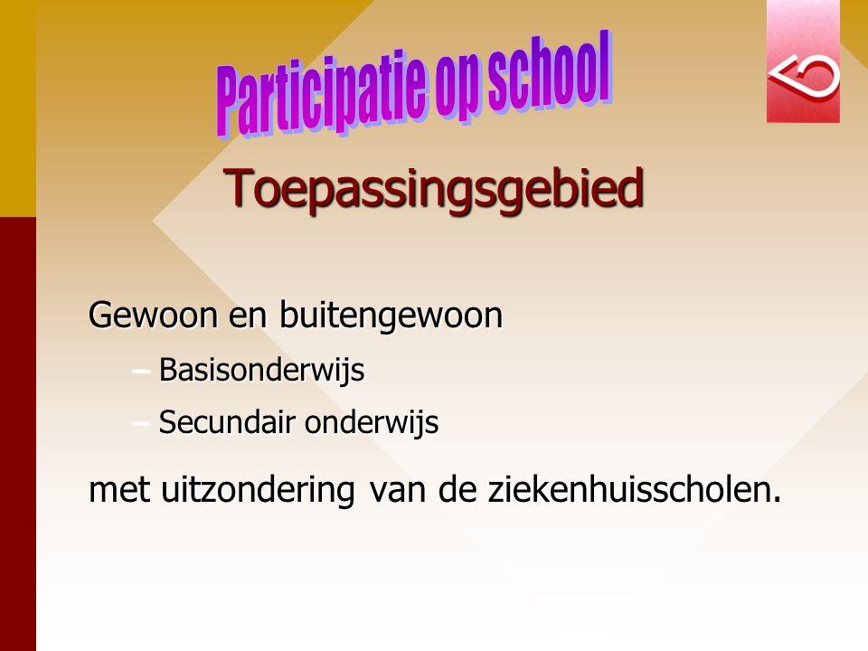 Toepassingsgebied Gewoon en buitengewoon –Basisonderwijs –Secundair onderwijs met uitzondering van de ziekenhuisscholen.
